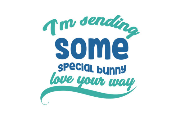 Download Free I M Sending Some Special Bunny Love Your Way Quote Svg Cut for Cricut Explore, Silhouette and other cutting machines.