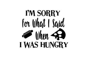 I'm Sorry for What I Said when I Was Hungry Food & Drinks Craft Cut File By Creative Fabrica Crafts