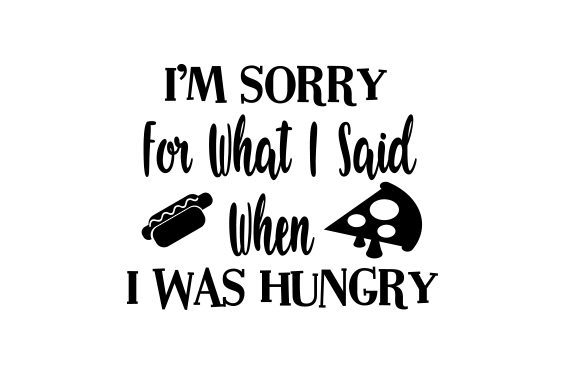 Download Free I M Sorry For What I Said When I Was Hungry Svg Plotterdatei Von for Cricut Explore, Silhouette and other cutting machines.