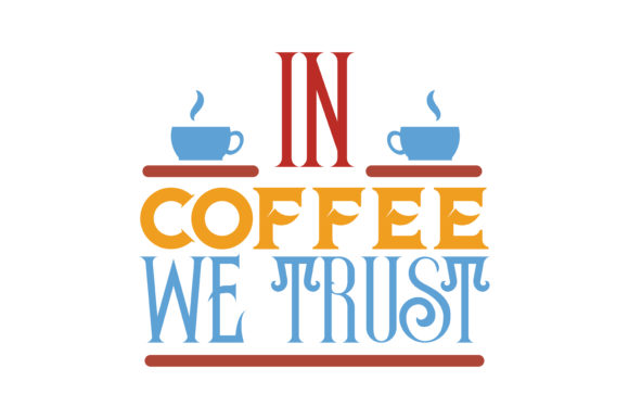 Download Free In Coffee We Trust Quote Svg Cut Graphic By Thelucky Creative for Cricut Explore, Silhouette and other cutting machines.