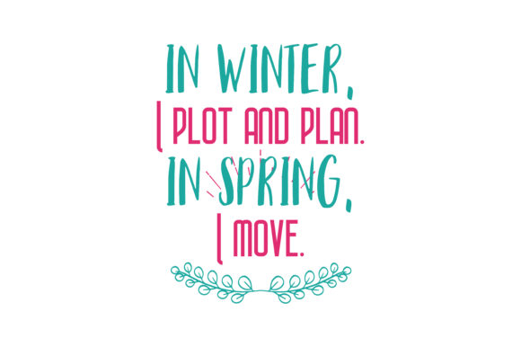 Download Free In Winter I Plot And Plan In Spring I Move Quote Svg Cut for Cricut Explore, Silhouette and other cutting machines.