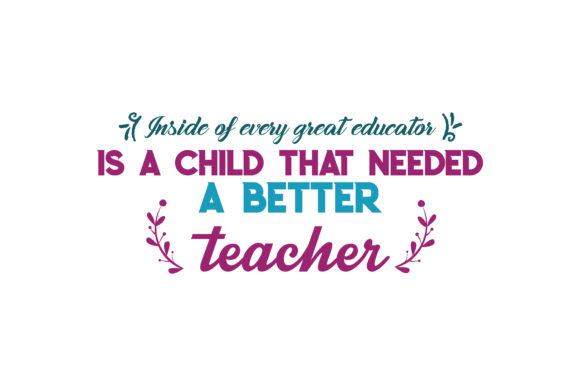Download Free Inside Of Every Great Educator Is A Child That Needed A Better for Cricut Explore, Silhouette and other cutting machines.