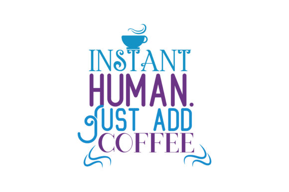 Download Free Instant Human Just Add Coffee Quote Svg Cut Graphic By Thelucky for Cricut Explore, Silhouette and other cutting machines.