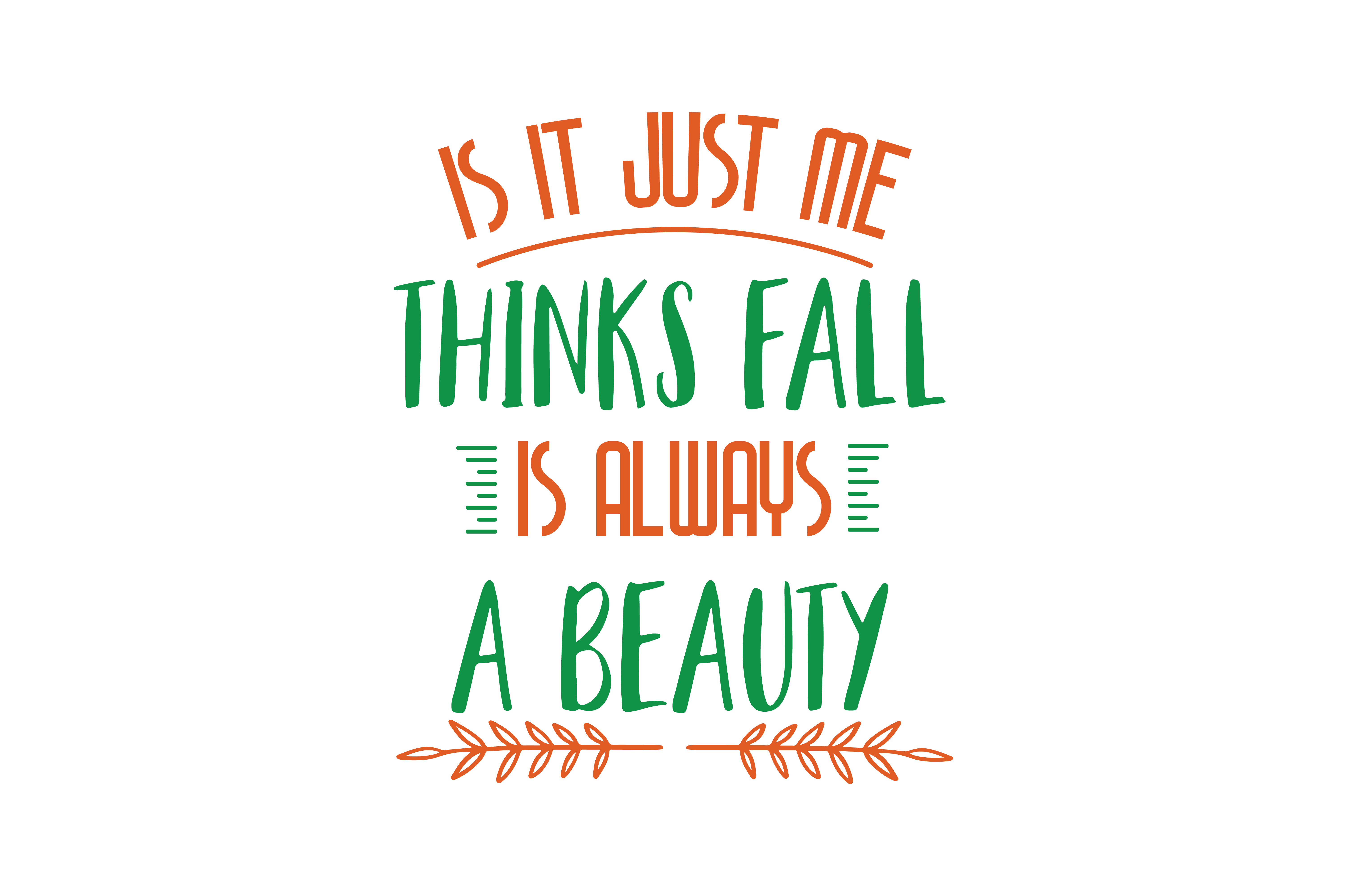 Download Free Is It Just Me Thinks Fall Is Always A Beauty Quote Svg Cut for Cricut Explore, Silhouette and other cutting machines.