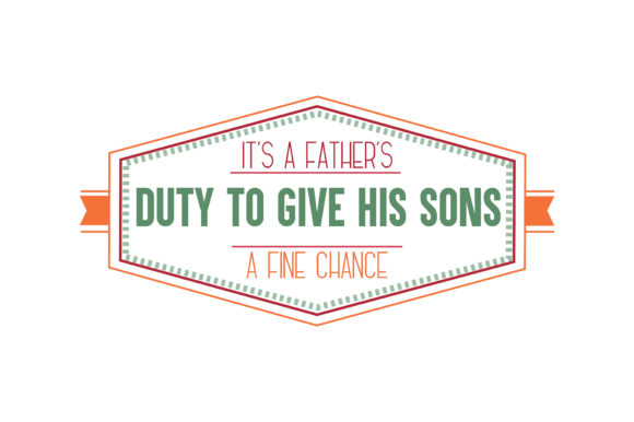 Download Free It S A Father S Duty To Give His Sons A Fine Chance Quote Svg Cut for Cricut Explore, Silhouette and other cutting machines.