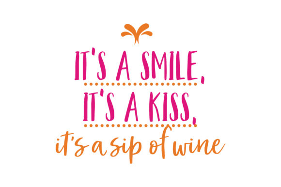 Download Free It S A Smile It S A Kiss It S A Sip Of Wine Quote Svg Cut for Cricut Explore, Silhouette and other cutting machines.