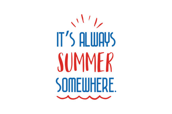 Download Free It S Always Summer Somewhere Quote Svg Cut Graphic By Thelucky for Cricut Explore, Silhouette and other cutting machines.