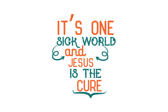 Download Free It S One Sick World And Jesus Is The Cure Quote Svg Cut Graphic for Cricut Explore, Silhouette and other cutting machines.