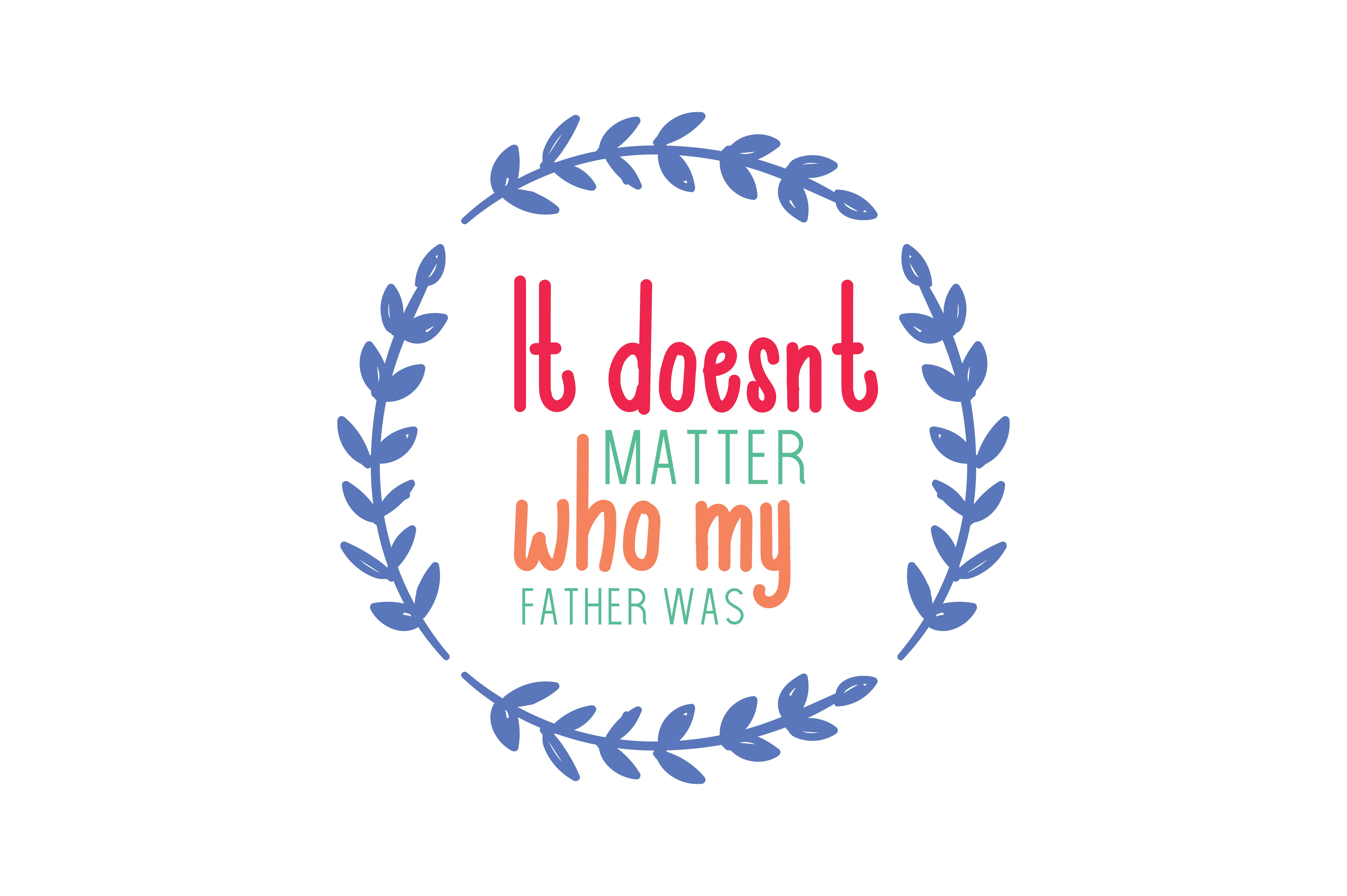 Download Free It Doesn T Matter Who My Father Was Quote Svg Cut Graphic By for Cricut Explore, Silhouette and other cutting machines.