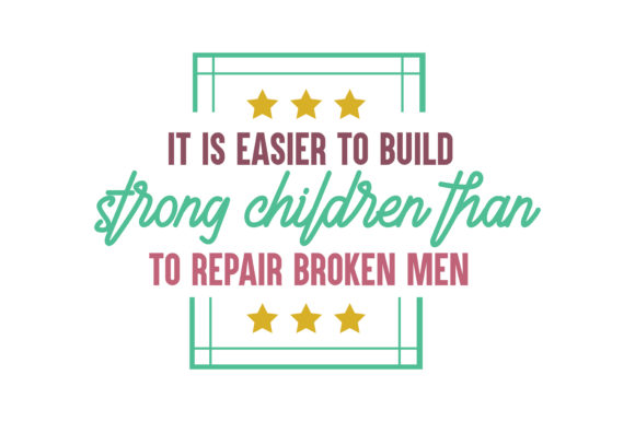 Download Free It Is Easier To Build Strong Children Than To Repair Broken Men for Cricut Explore, Silhouette and other cutting machines.