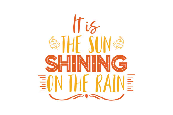 Download Free It Is The Sun Shining On The Rain Quote Svg Cut Graphic By for Cricut Explore, Silhouette and other cutting machines.