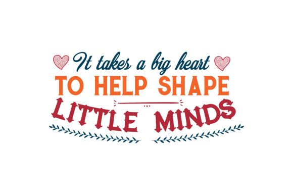 Download Free It Takes A Big Heart To Help Shape Little Minds Quote Svg Cut for Cricut Explore, Silhouette and other cutting machines.