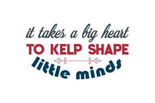 Download Free It Takes A Big Heart To Kelp Shape Little Minds Quote Svg Cut for Cricut Explore, Silhouette and other cutting machines.