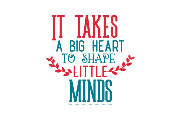 Download Free It Takes A Big Heart To Shape Little Minds Quote Svg Cut Graphic for Cricut Explore, Silhouette and other cutting machines.