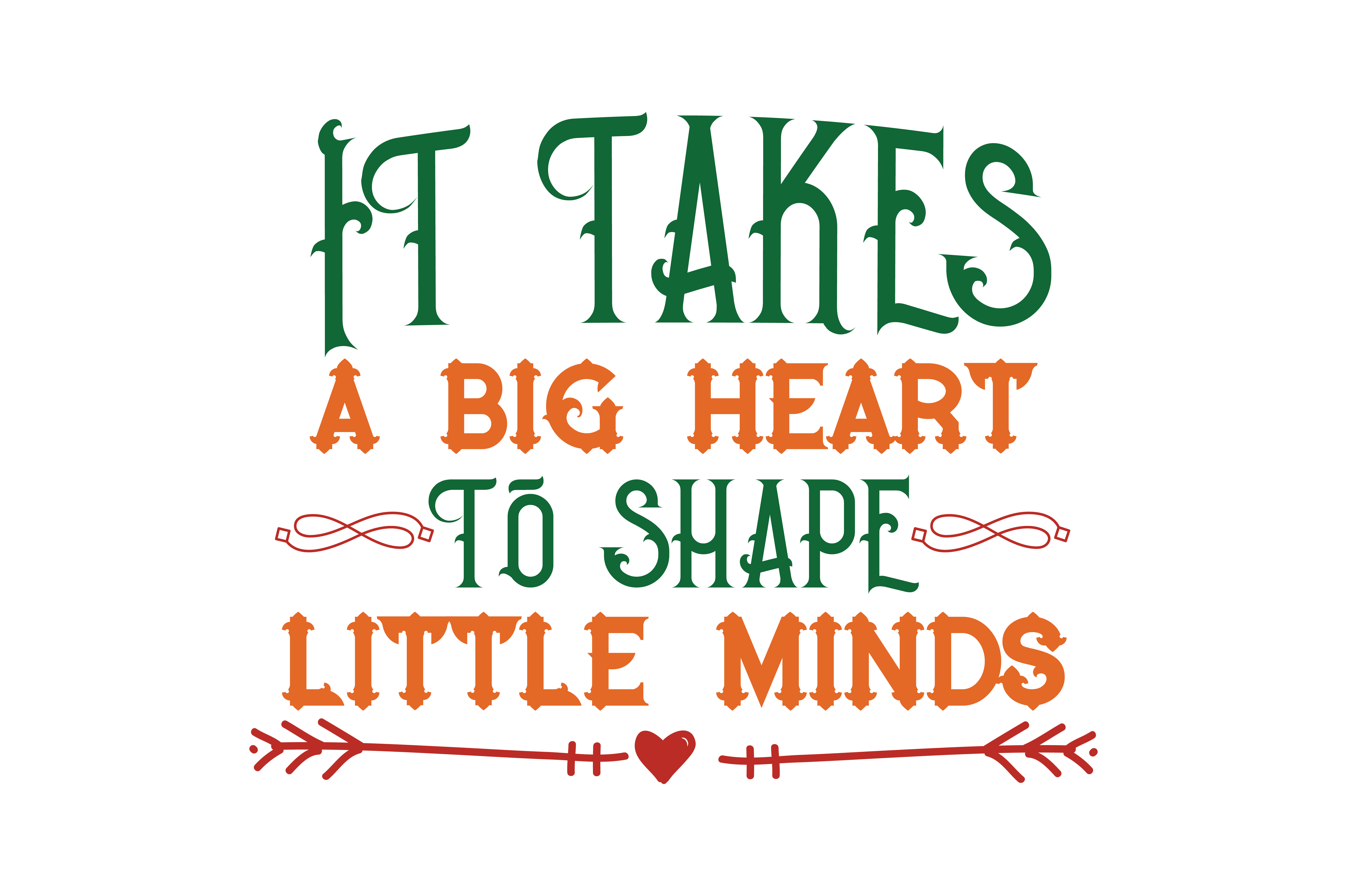 It Takes A Big Heart To Shape Little Minds Quote Svg Cut Graphic