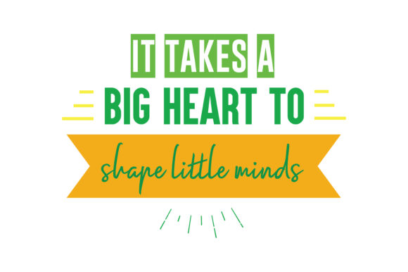 Download Free It Takes A Big Heart To Shape Little Minds Quote Svg Cut Graphic SVG Cut Files