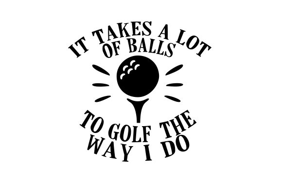 It Takes a Lot of Balls to Golf the Way I Do Sport Plotterdatei von Creative Fabrica Crafts