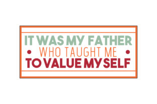 Download Free It Was My Father Who Taught Me To Value Myself Quote Svg Cut for Cricut Explore, Silhouette and other cutting machines.