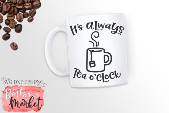 It's Always Tea O'Clock SVG Graphic Crafts By Barton Market