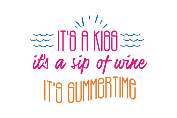 Download Free It S A Kiss It S A Sip Of Wine It S Summertime Quote Svg Cut for Cricut Explore, Silhouette and other cutting machines.