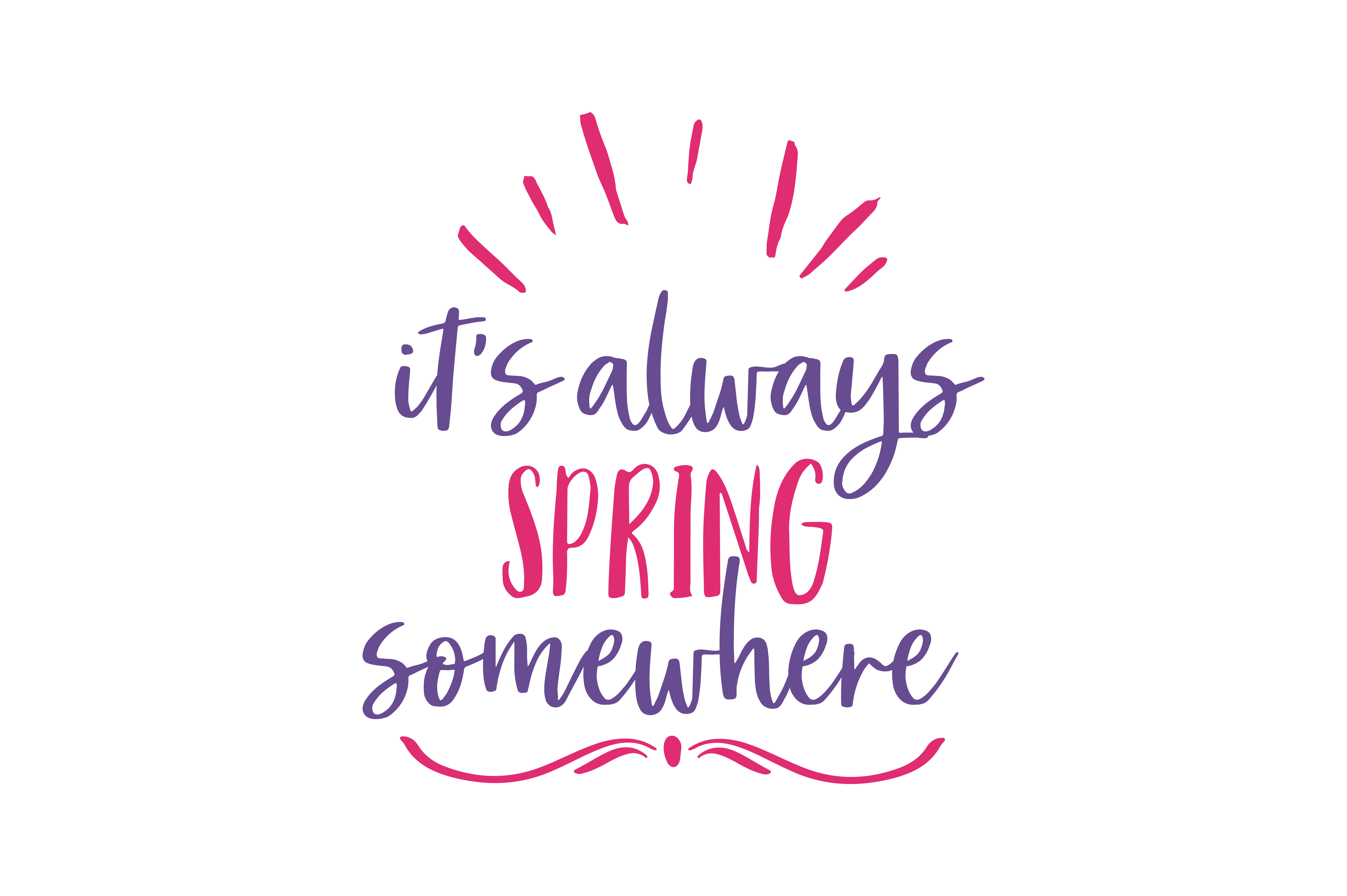 Download Free Its Always Spring Somewhere Quote Svg Cut Graphic By Thelucky for Cricut Explore, Silhouette and other cutting machines.