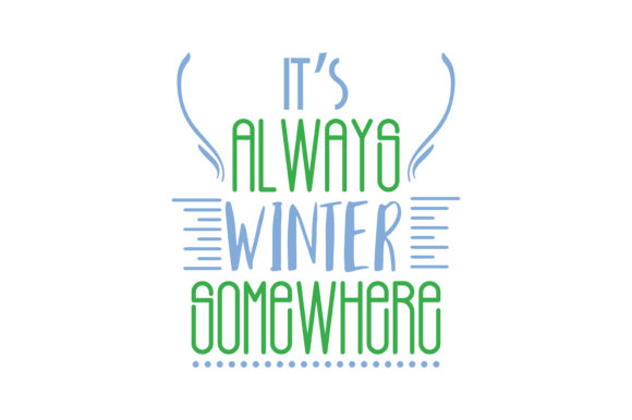 Download Free Its Always Winter Somewhere Quote Svg Cut Graphic By Thelucky for Cricut Explore, Silhouette and other cutting machines.