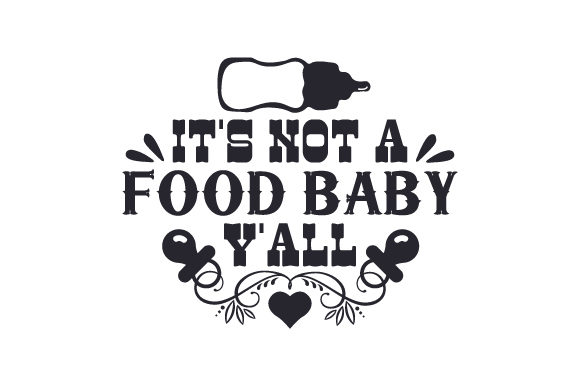 Download Free It S Not A Food Baby Y All Svg Cut File By Creative Fabrica for Cricut Explore, Silhouette and other cutting machines.