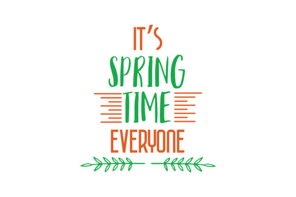 Download Free Its Spring Time Everyone Quote Svg Cut Graphic By Thelucky for Cricut Explore, Silhouette and other cutting machines.