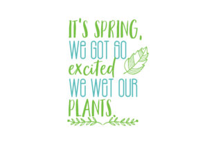 It's Spring, We Got so Excited We Wet Our Plants. Quote SVG Cut Graphic By TheLucky