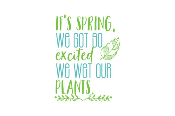 Download Free It S Spring We Got So Excited We Wet Our Plants Quote Svg Cut for Cricut Explore, Silhouette and other cutting machines.