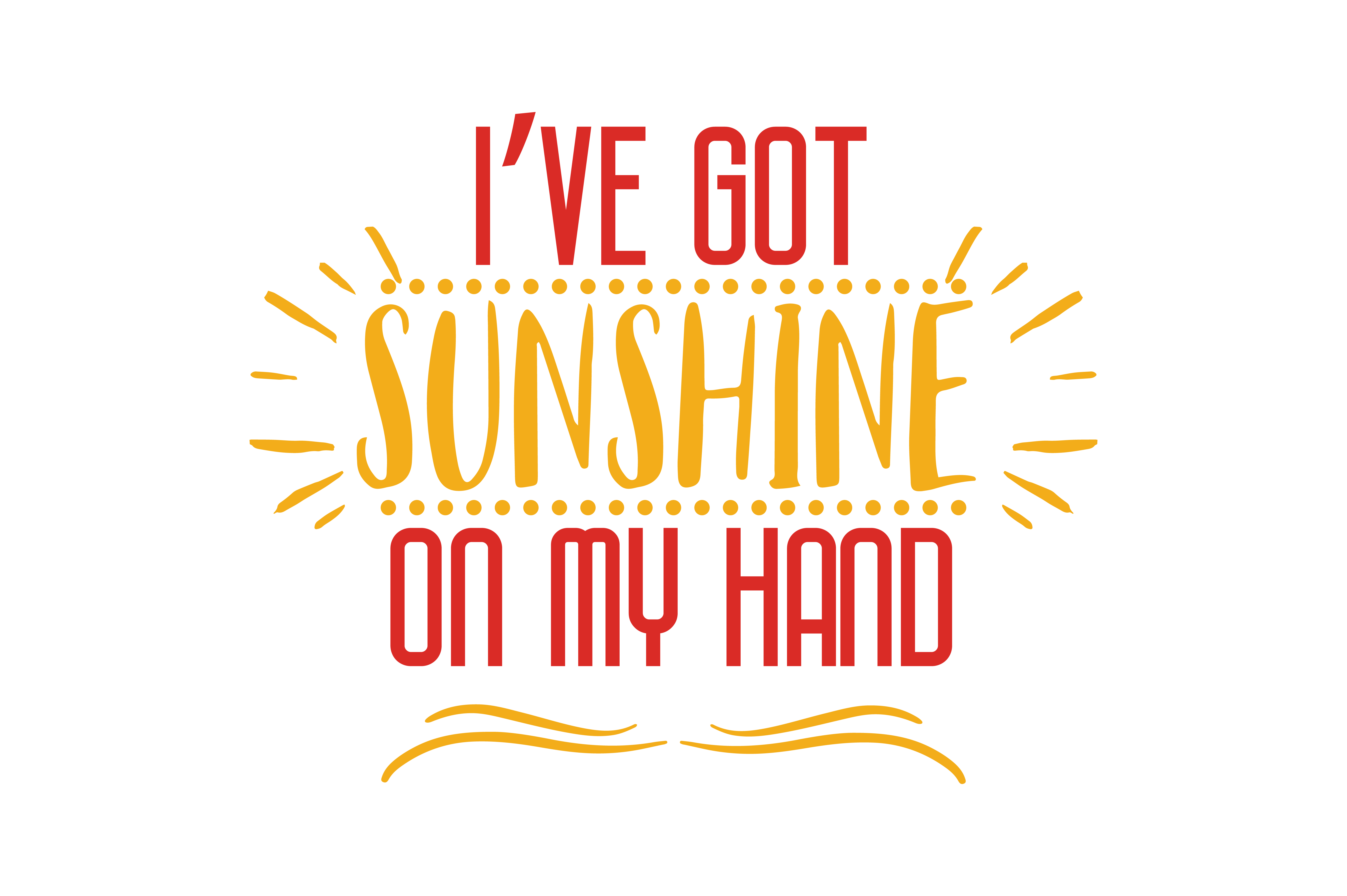 Download Free I Ve Got Sunshine On My Hand Quote Svg Cut Graphic By Thelucky for Cricut Explore, Silhouette and other cutting machines.