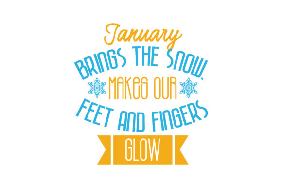 Download Free January Brings The Snow Makes Our Feet And Fingers Glow Quote Svg for Cricut Explore, Silhouette and other cutting machines.