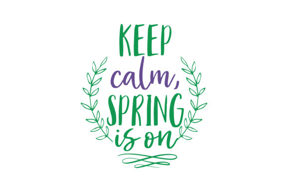 Download Free Keep Calm Spring Is On Quote Svg Cut Graphic By Thelucky for Cricut Explore, Silhouette and other cutting machines.