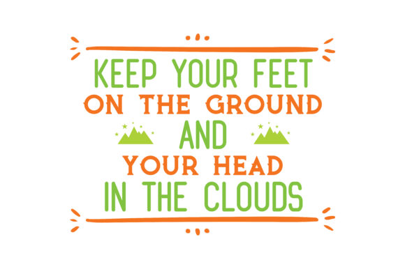 Download Free Keep Your Feet On The Ground And Your Head In The Clouds Quote Svg Cut Graphic By Thelucky Creative Fabrica SVG Cut Files