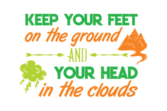 Print on Demand: Keep Your Feet on the Ground and Your Head in the Clouds Quote SVG Cut Graphic Crafts By TheLucky