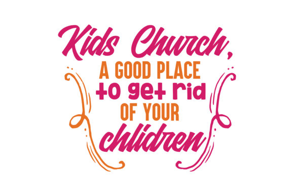 Print on Demand: Kids Church, a Good Place to Get Rid of Your Chlidren Quote SVG Cut Graphic Crafts By TheLucky