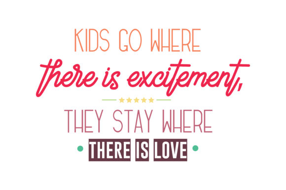 Download Free Kids Go Where There Is Excitement They Stay Where There Is Love for Cricut Explore, Silhouette and other cutting machines.