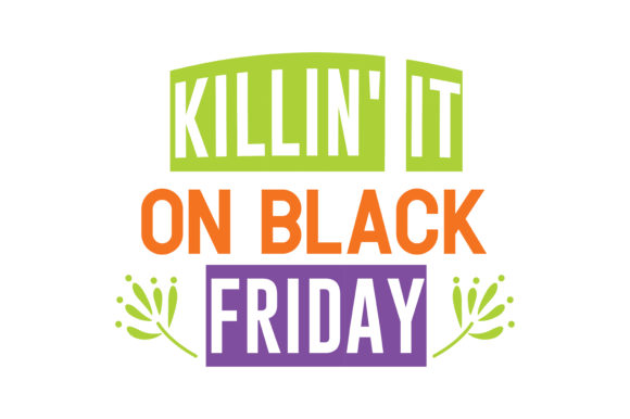 Print on Demand: Killin'it on Black Friday Quote SVG Cut Graphic Crafts By TheLucky