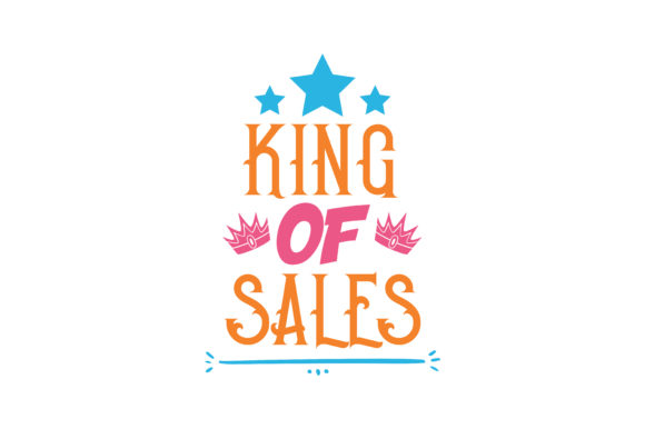 Print on Demand: King of Sales Quote SVG Cut Graphic Crafts By TheLucky