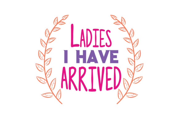 Download Free Ladies I Have Arrived Quote Svg Cut Graphic By Thelucky for Cricut Explore, Silhouette and other cutting machines.