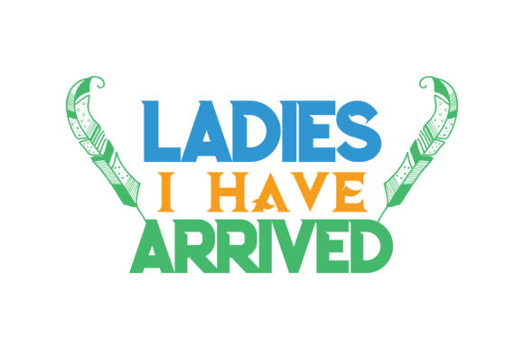 Print on Demand: Ladies I Have Arrived Quote SVG Cut Graphic Crafts By TheLucky