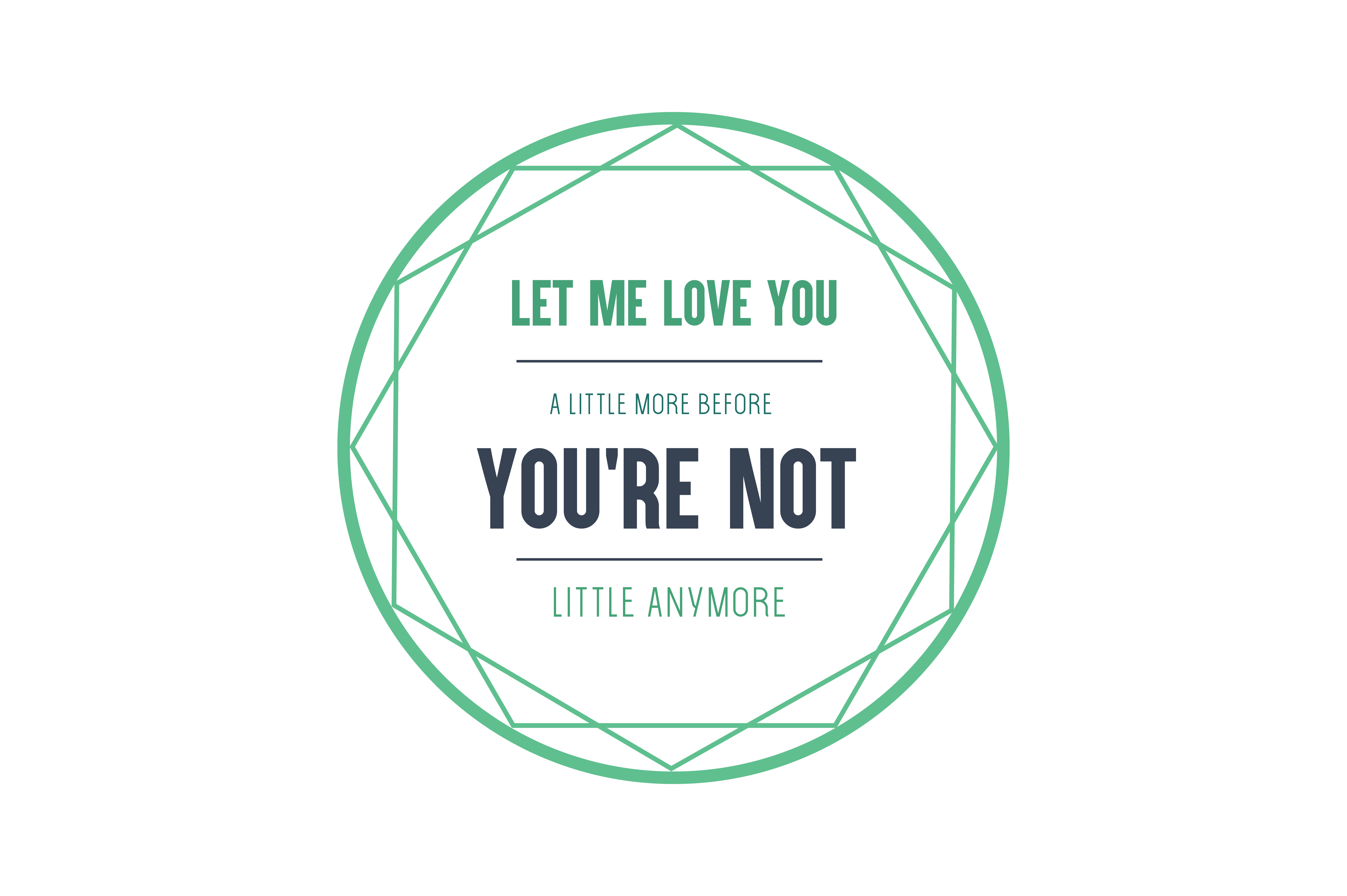 Download Free Let Me Love You A Little More Before You Re Notlittle Anymore for Cricut Explore, Silhouette and other cutting machines.