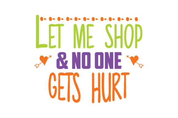 Print on Demand: Let Me Shop & No One Get Hurt Quote SVG Cut Graphic Crafts By TheLucky