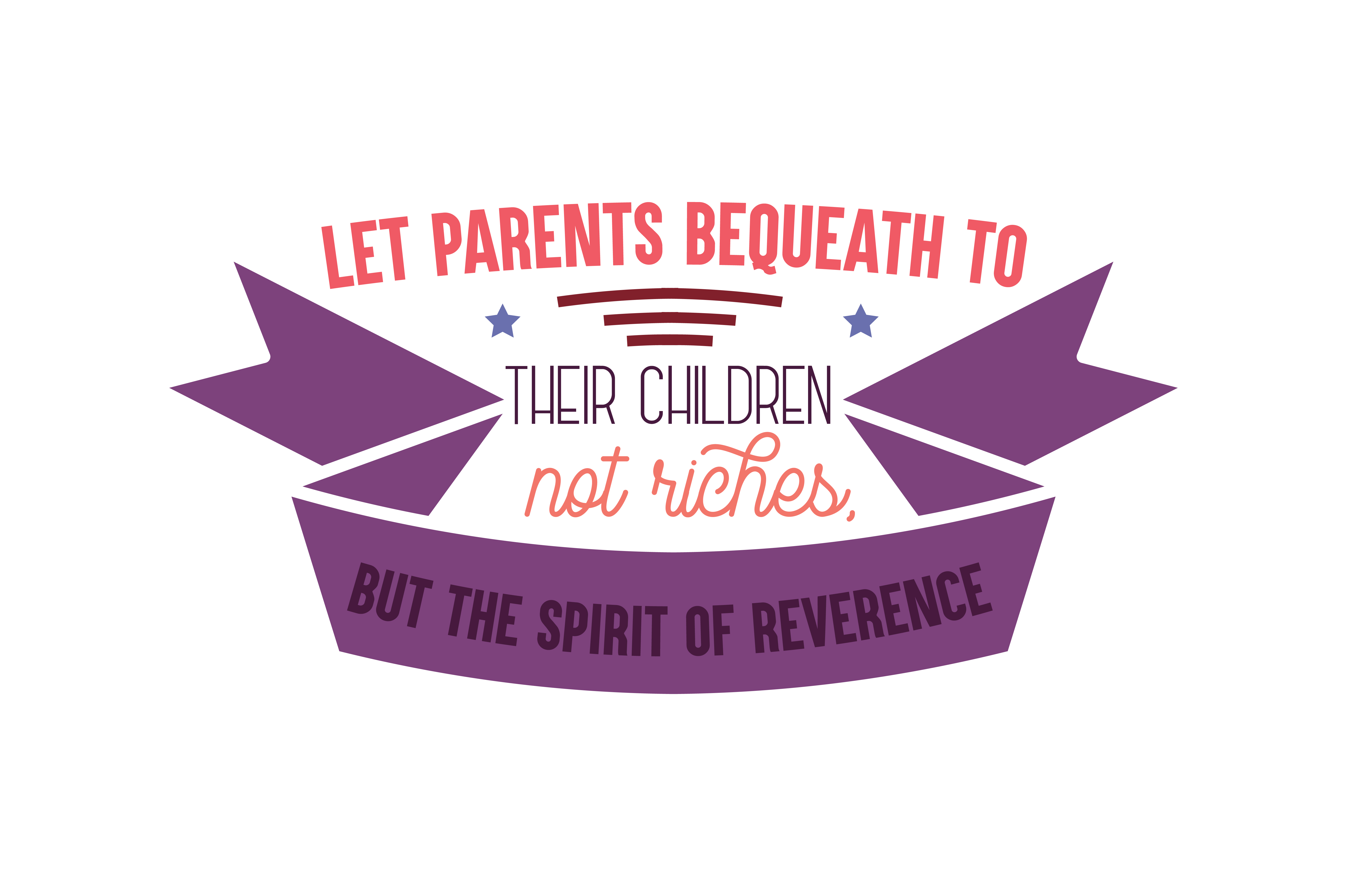 Download Free Let Parents Bequeath To Their Children Not Riches But The Spirit for Cricut Explore, Silhouette and other cutting machines.