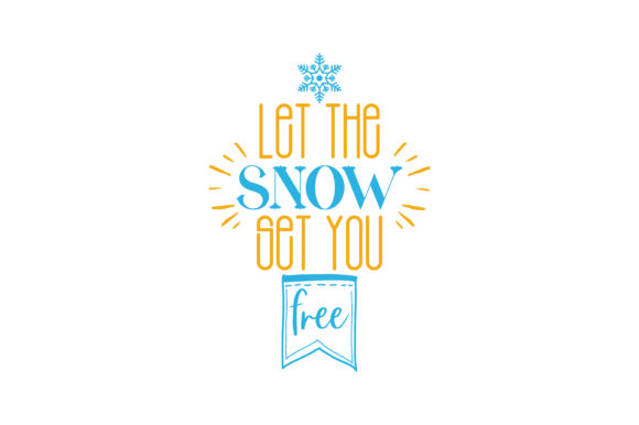 Print on Demand: Let the Snow Set You Free Quote SVG Cut Graphic Crafts By TheLucky