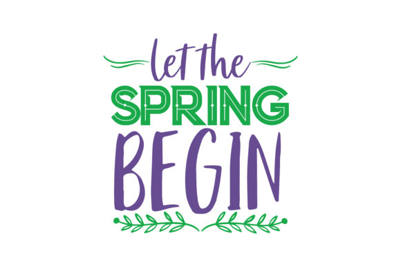 Download Free Let The Spring Begin Quote Svg Cut Graphic By Thelucky for Cricut Explore, Silhouette and other cutting machines.