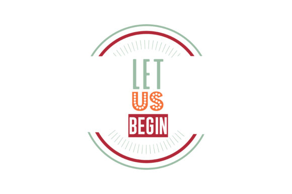 Print on Demand: Let Us Begin Quote SVG Cut Graphic Crafts By TheLucky