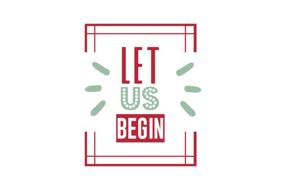 Download Free Let Us Begin Quote Svg Cut Graphic By Thelucky Creative Fabrica for Cricut Explore, Silhouette and other cutting machines.
