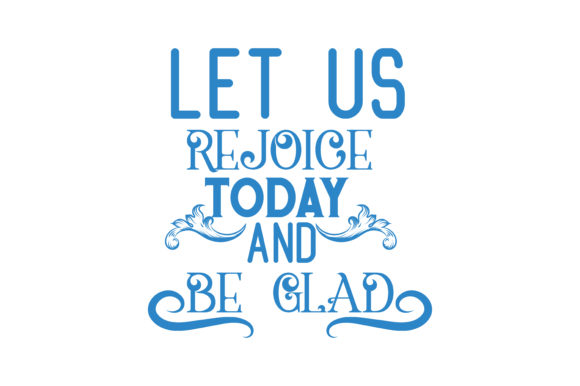 Download Free Let Us Rejoice Today And Be Glad Quote Svg Cut Grafico Por for Cricut Explore, Silhouette and other cutting machines.