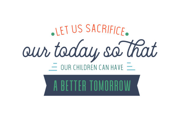 Print on Demand: Let Us Sacrifice Our Today so That Our Children Can Have a Better Tomorrow Quote SVG Cut Graphic Crafts By TheLucky